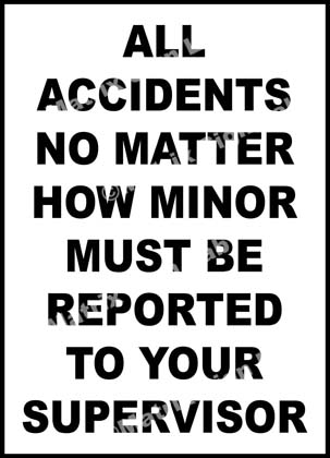 All Accidents No Matter How Minor Must Be Reported To Your Supervisor Sign