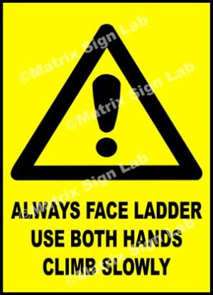 Always Face Ladder Use Both Hands Climb Slowly Sign