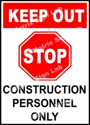 Keep Out Construction Personnel Only Sign