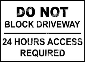 Do Not Block Driveway 24 Hours Access Required Sign