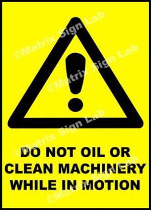 Do Not Oil Or Clean Machinery While In Motion Sign