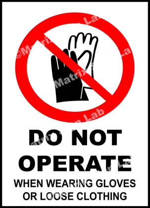 Do Not Operate When Wearing Gloves Or Loose Clothing Sign
