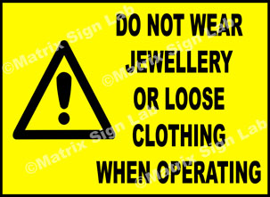 Do Not Wear Jewellery Or Loose Clothing When Operating Sign