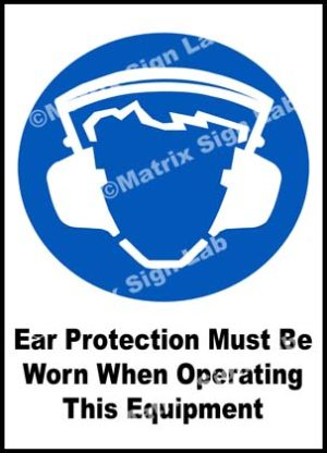 Ear Protection Must Be Worn When Operating This Equipment Sign