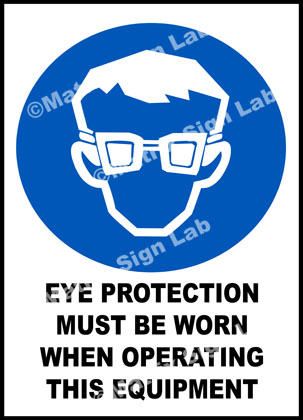 Eye Protection Must Be Worn When Operating This Equipment Sign