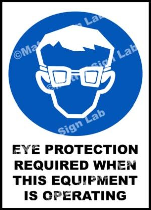 Eye Protection Required When This Equipment Is Operating Sign