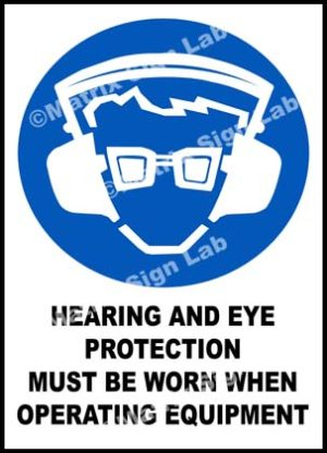 Hearing And Eye Protection Must Be Worn When Operating Equipment Sign