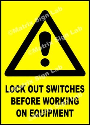 Lock Out Switches Before Working On Equipment Sign