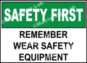 Safety First - Remember Wear Safety Equipment Sign