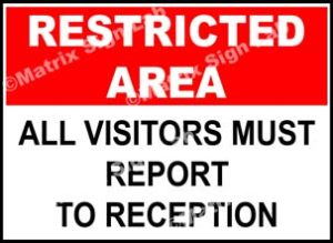 Restricted Area - All Visitors Must Report To Reception Sign