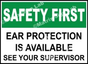 Safety First - Ear Protection Is Available See Your Supervisor Sign