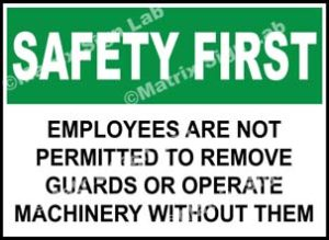 Safety First - Employees Are Not Permitted To Remove Guards Or Operate Machinery Without Them Sign
