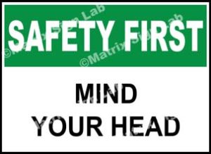 Safety First - Mind Your Head Sign