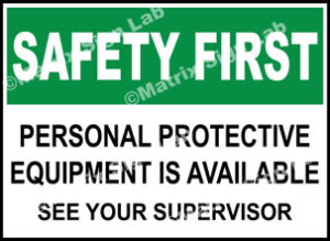 Safety First - Personal Protective Equipment Is Available See Your Supervisor Sign