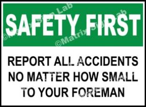 Safety First - Report All Accidents No Matter How Small To Your Foreman Sign