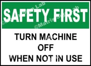 Safety First - Turn Machine Off When Not In Use Sign