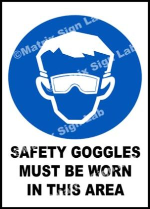 Safety Goggles Must Be Worn In This Area Sign
