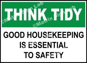 Think Tidy - Good Housekeeping Is Essential To Safety Sign