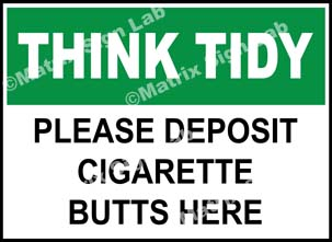 Think Tidy - Please Deposit Cigarette Butts Here Sign