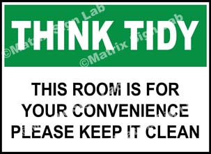 Think Tidy - This Room Is For Your Convenience Please Keep It Clean Sign