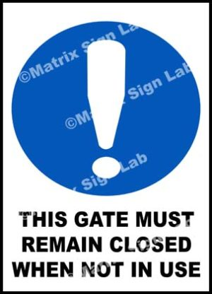 This Gate Must Remain Closed When Not In Use Sign