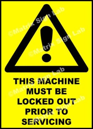 This Machine Must Be Locked Out Prior To Servicing Sign