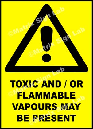 Toxic And/Or Flammable Vapours May Be Present Sign