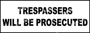 Trespassers Will Be Prosecuted Sign