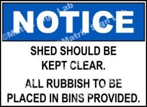 Notice - Shed Should Be Kept Clear All Rubbish To Be Placed In Bins Provided Sign
