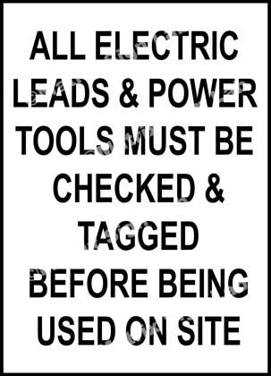 All Electric Leads and Power Tools Must Be Checked and Tagged Before Being Used On Site Sign