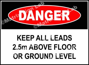 Keep All Leads 2.5 m Above Floor Or Ground Level Sign