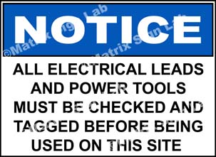 Notice - All Electrical Leads And Power Tools Must Be Checked And Tagged Before Being Used On This Site Sign