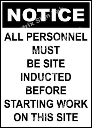 Notice - All Personnel Must Be Site Inducted Before Starting Work On This Site Sign