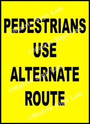 Pedestrians Use Alternate Route Sign