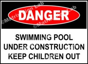 Swimming Pool Under Construction Keep Children Out Sign
