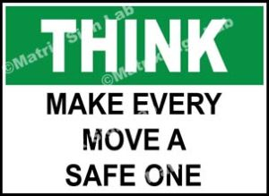 Think - Make Every Move A Safe One Sign