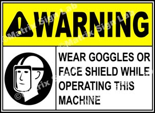 Wear Goggles Or Face Shield While Operating This Machine Sign