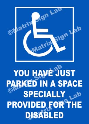 You Have Just Parked In A Space Specially Provided For The Disabled Sign
